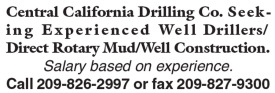 CENTRAL CALIFORNIA DRILLING CO. SEEKING EXPERIENCED WELL DRILLERS