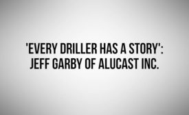 Every Driller has a Story: Jeff Garby of Alucast Inc.