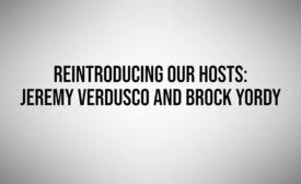 Reintroducing the Hosts: Jeremy Verdusco and Brock Yordy